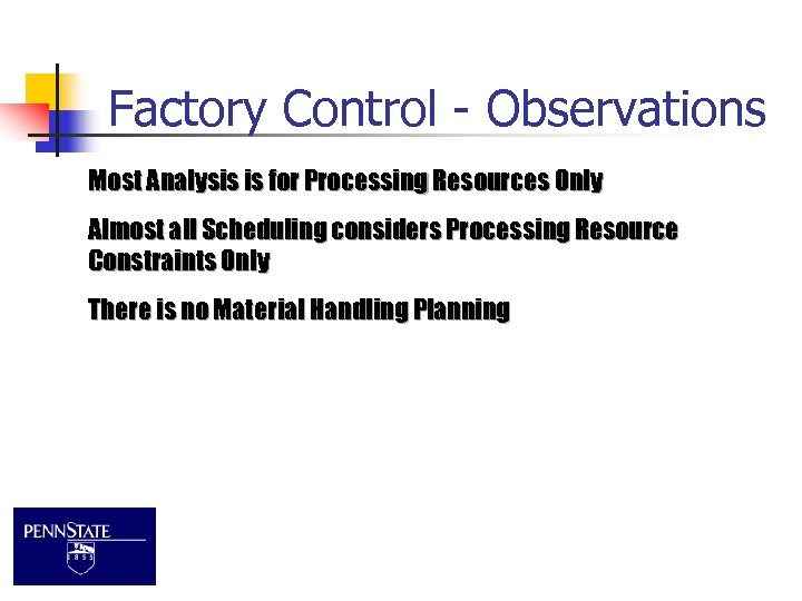 Factory Control - Observations Most Analysis is for Processing Resources Only Almost all Scheduling