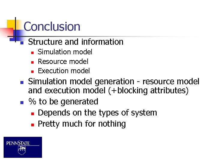 Conclusion n Structure and information n n Simulation model Resource model Execution model Simulation