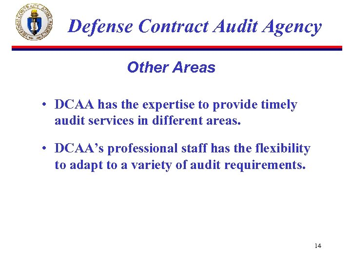 Defense Contract Audit Agency Other Areas • DCAA has the expertise to provide timely