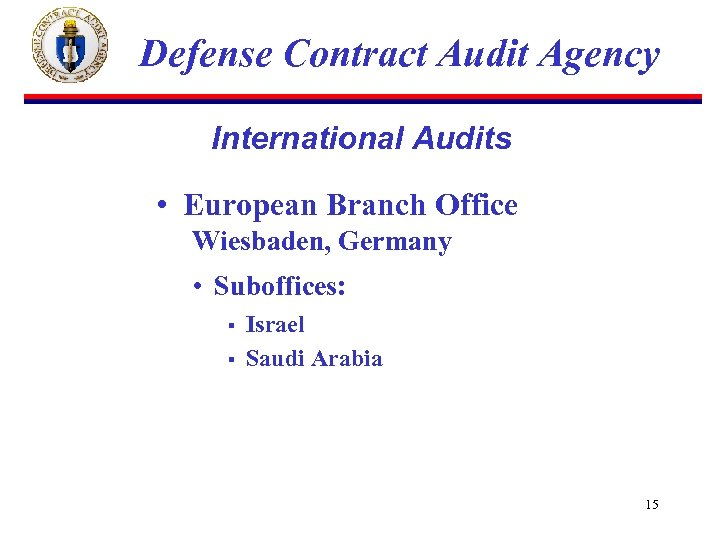 Defense Contract Audit Agency International Audits • European Branch Office Wiesbaden, Germany • Suboffices: