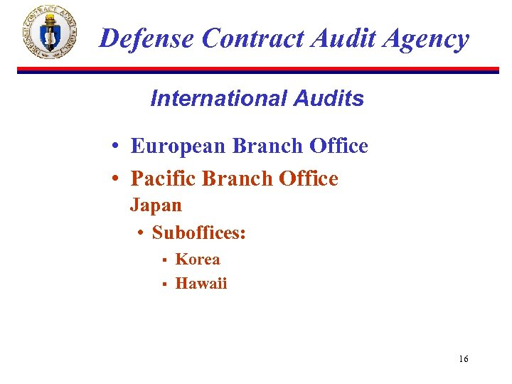 Defense Contract Audit Agency International Audits • European Branch Office • Pacific Branch Office