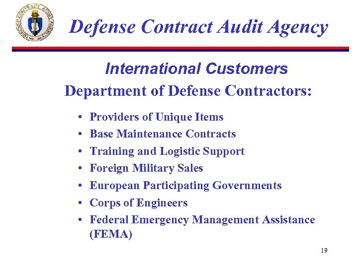 Defense Contract Audit Agency International Customers Department of Defense Contractors: • • Providers of
