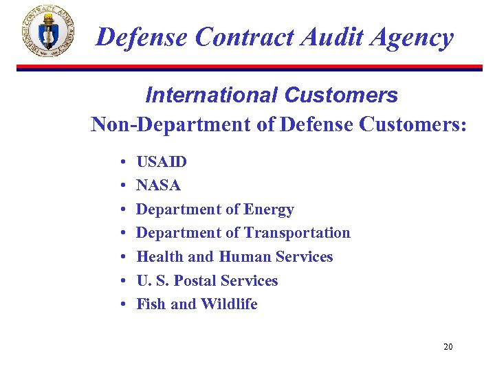 Defense Contract Audit Agency International Customers Non-Department of Defense Customers: • • USAID NASA