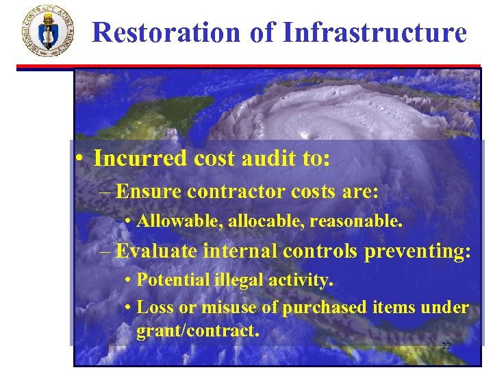 Restoration of Infrastructure • Incurred cost audit to: – Ensure contractor costs are: •