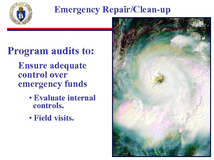 Emergency Repair/Clean-up Program audits to: Ensure adequate control over emergency funds • Evaluate internal