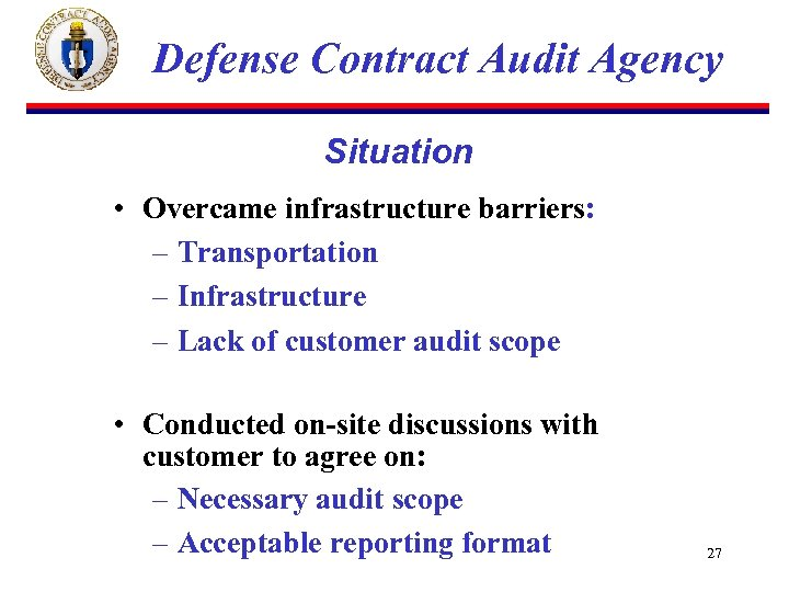Defense Contract Audit Agency Situation • Overcame infrastructure barriers: – Transportation – Infrastructure –