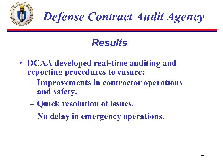 Defense Contract Audit Agency Results • DCAA developed real-time auditing and reporting procedures to
