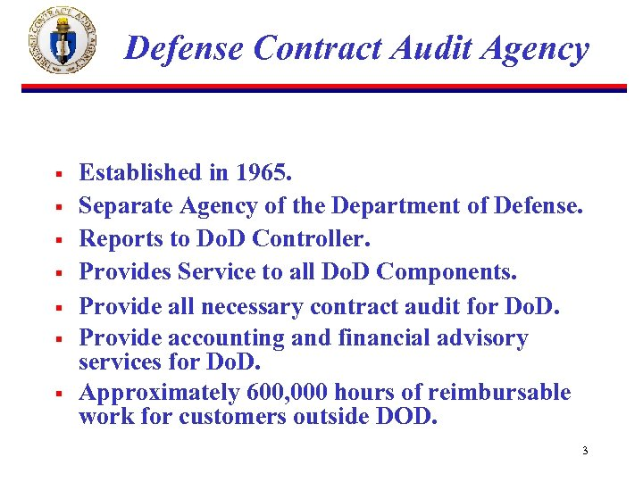 Defense Contract Audit Agency § § § § Established in 1965. Separate Agency of