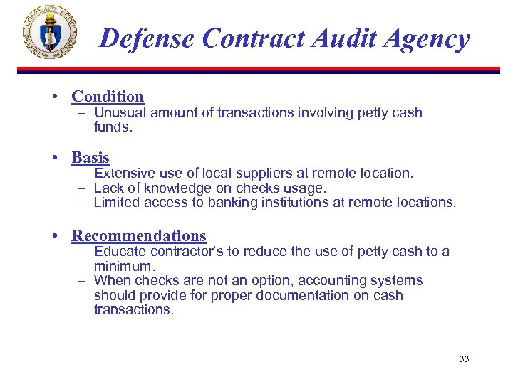 Defense Contract Audit Agency • Condition – Unusual amount of transactions involving petty cash