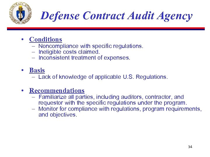Defense Contract Audit Agency • Conditions – Noncompliance with specific regulations. – Ineligible costs