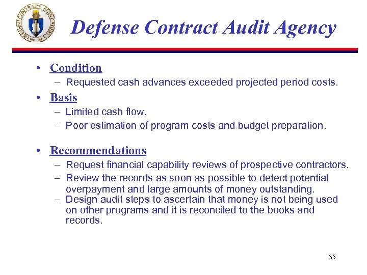 Defense Contract Audit Agency • Condition – Requested cash advances exceeded projected period costs.