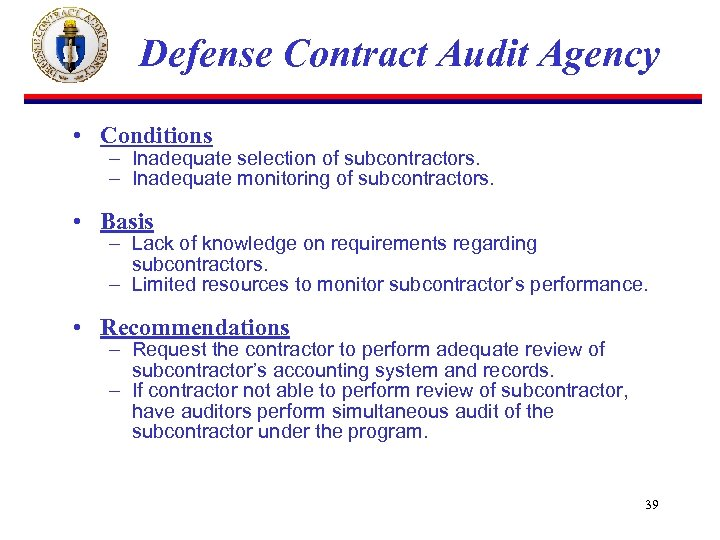 Defense Contract Audit Agency • Conditions – Inadequate selection of subcontractors. – Inadequate monitoring