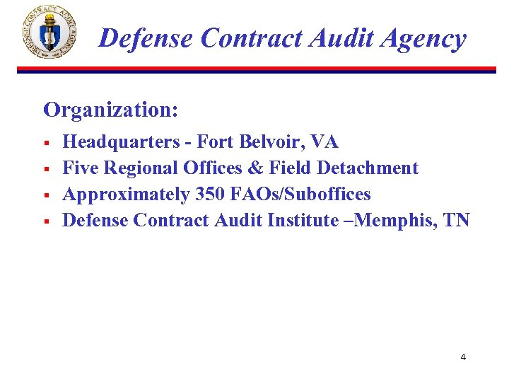 Defense Contract Audit Agency Organization: § § Headquarters - Fort Belvoir, VA Five Regional