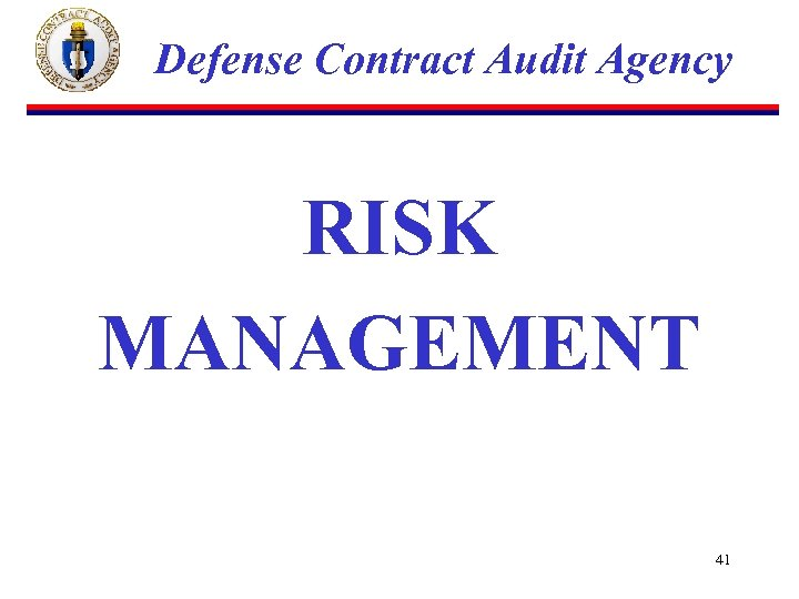 Defense Contract Audit Agency RISK MANAGEMENT 41