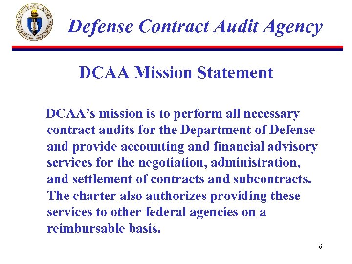 Defense Contract Audit Agency DCAA Mission Statement DCAA's mission is to perform all necessary