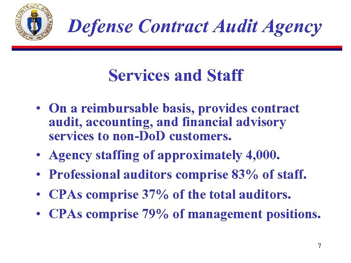 Defense Contract Audit Agency Services and Staff • On a reimbursable basis, provides contract