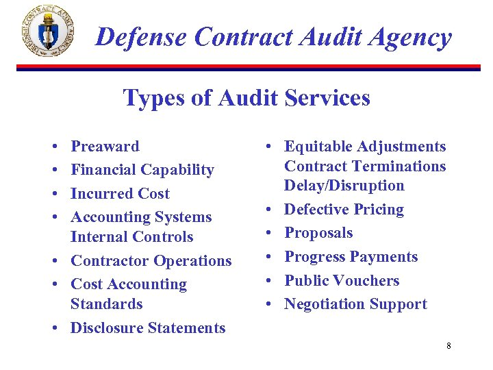 Defense Contract Audit Agency Types of Audit Services • • Preaward Financial Capability Incurred