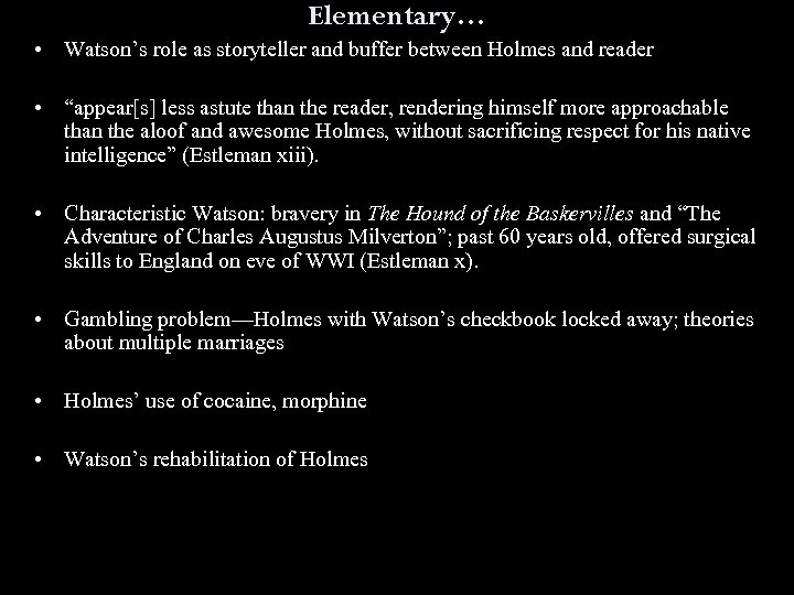 "Elementary… • Watson's role as storyteller and buffer between Holmes and reader • ""appear[s]"