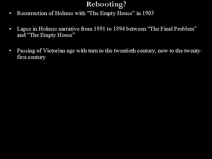 "Rebooting? • Resurrection of Holmes with ""The Empty House"" in 1903 • Lapse in"