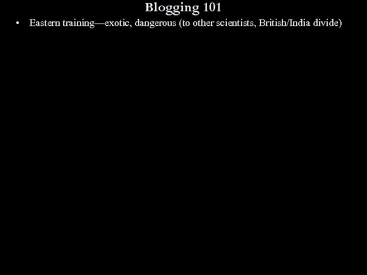 Blogging 101 • Eastern training—exotic, dangerous (to other scientists, British/India divide)