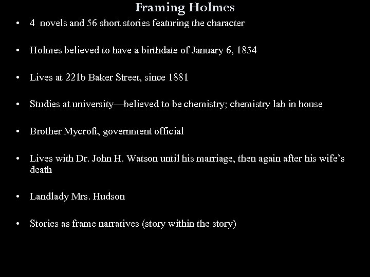 Framing Holmes • 4 novels and 56 short stories featuring the character • Holmes