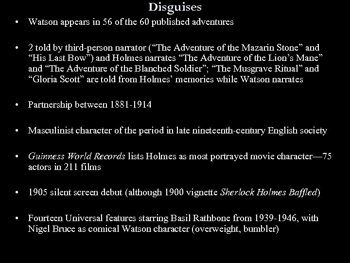 Disguises • Watson appears in 56 of the 60 published adventures • 2 told