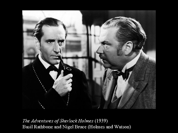 The Adventures of Sherlock Holmes (1939) Basil Rathbone and Nigel Bruce (Holmes and Watson)