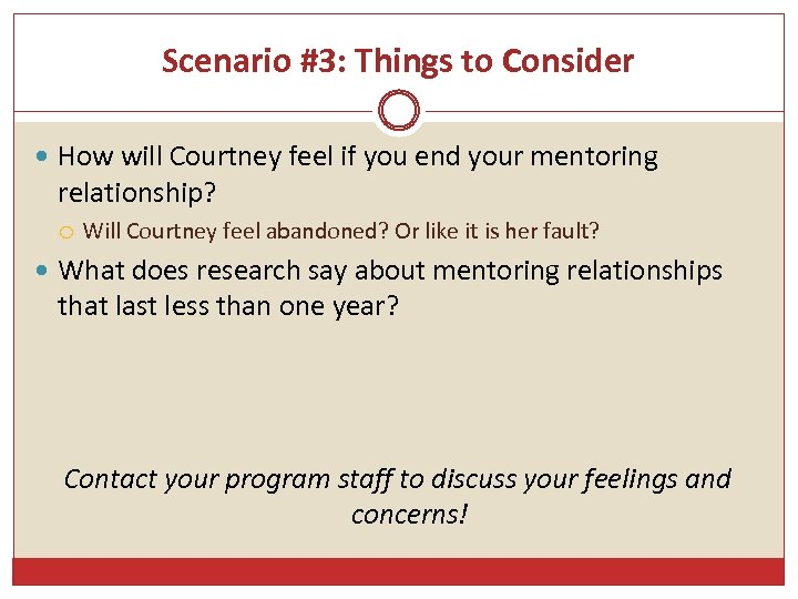 Scenario #3: Things to Consider How will Courtney feel if you end your mentoring