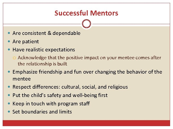 Successful Mentors Are consistent & dependable Are patient Have realistic expectations Acknowledge that the