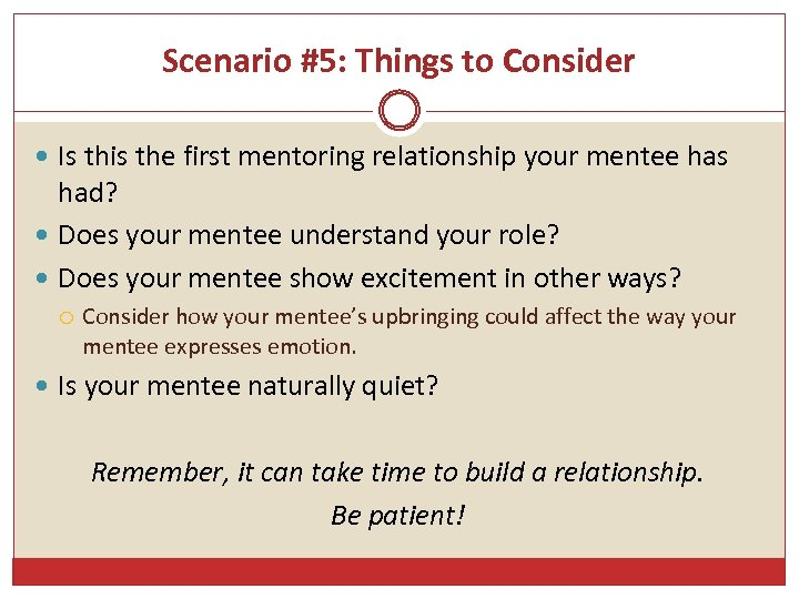 Scenario #5: Things to Consider Is this the first mentoring relationship your mentee has