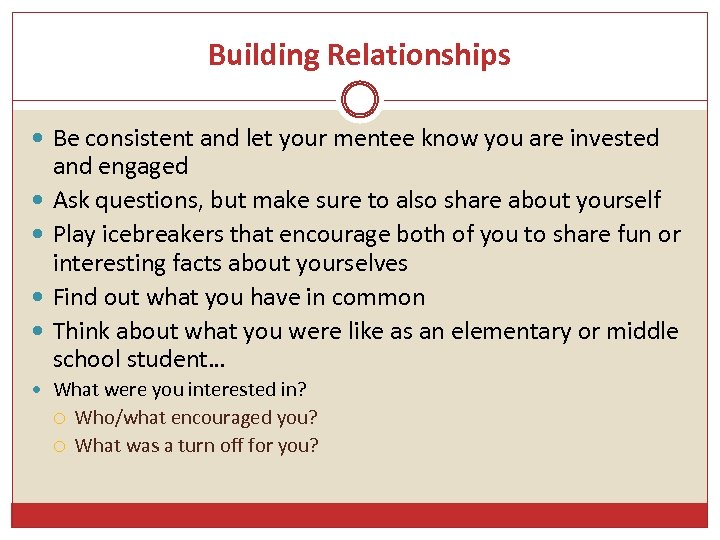 Building Relationships Be consistent and let your mentee know you are invested and engaged