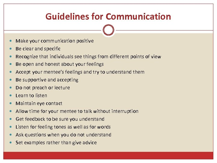Guidelines for Communication Make your communication positive Be clear and specific Recognize that individuals