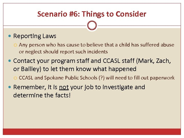 Scenario #6: Things to Consider Reporting Laws Any person who has cause to believe
