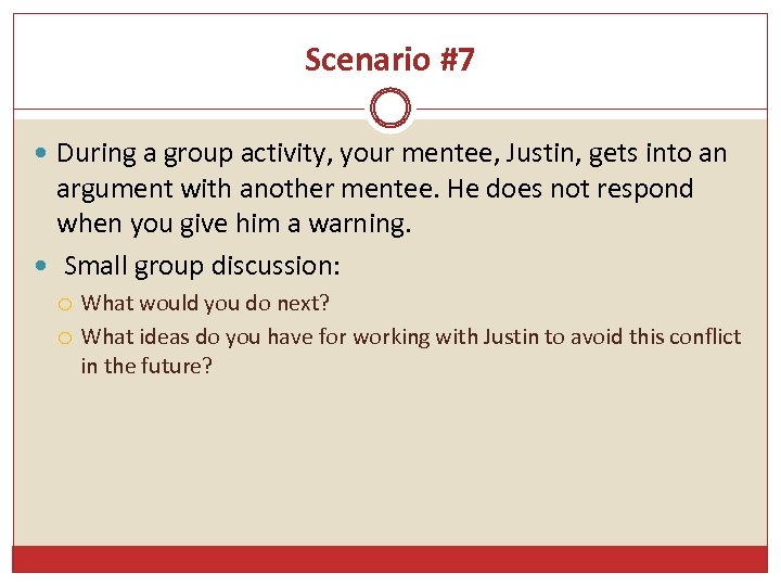 Scenario #7 During a group activity, your mentee, Justin, gets into an argument with