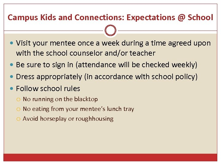 Campus Kids and Connections: Expectations @ School Visit your mentee once a week during