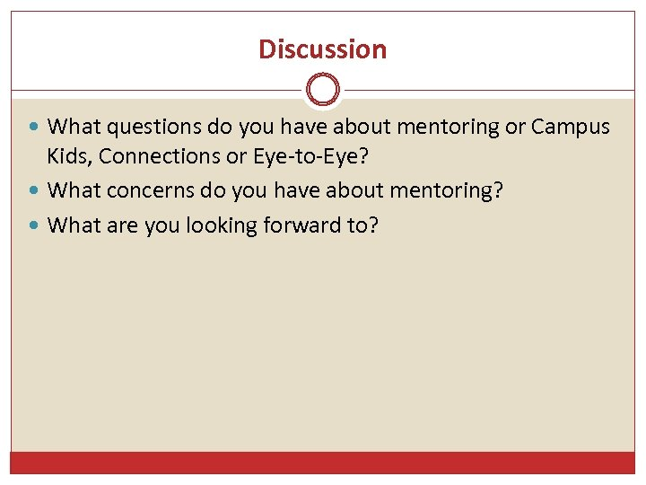 Discussion What questions do you have about mentoring or Campus Kids, Connections or Eye-to-Eye?