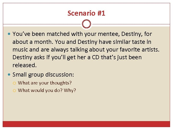 Scenario #1 You've been matched with your mentee, Destiny, for about a month. You