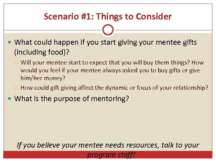 Scenario #1: Things to Consider What could happen if you start giving your mentee
