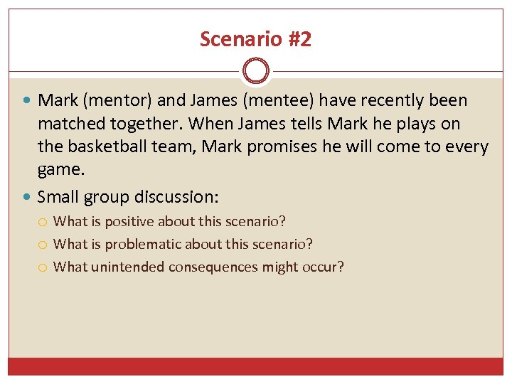 Scenario #2 Mark (mentor) and James (mentee) have recently been matched together. When James