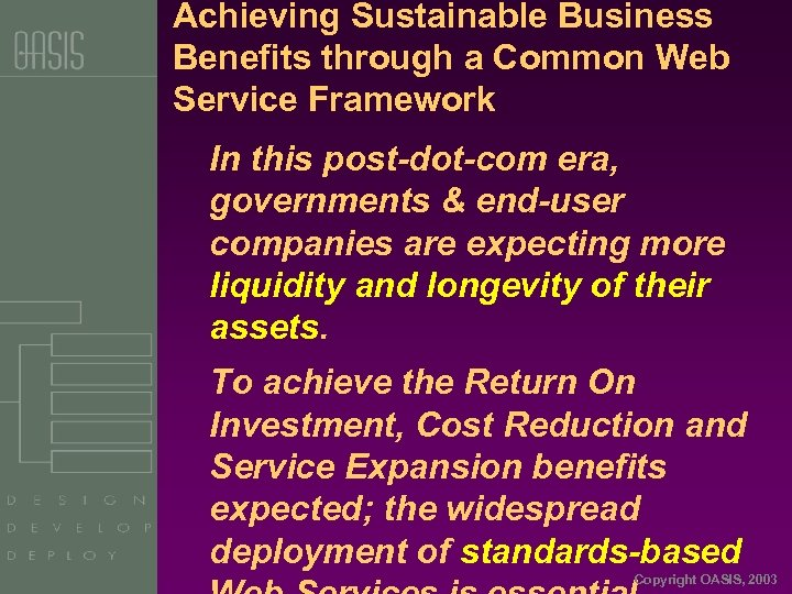 Achieving Sustainable Business Benefits through a Common Web Service Framework In this post-dot-com era,