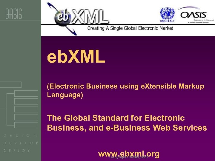 eb. XML (Electronic Business using e. Xtensible Markup Language) The Global Standard for Electronic