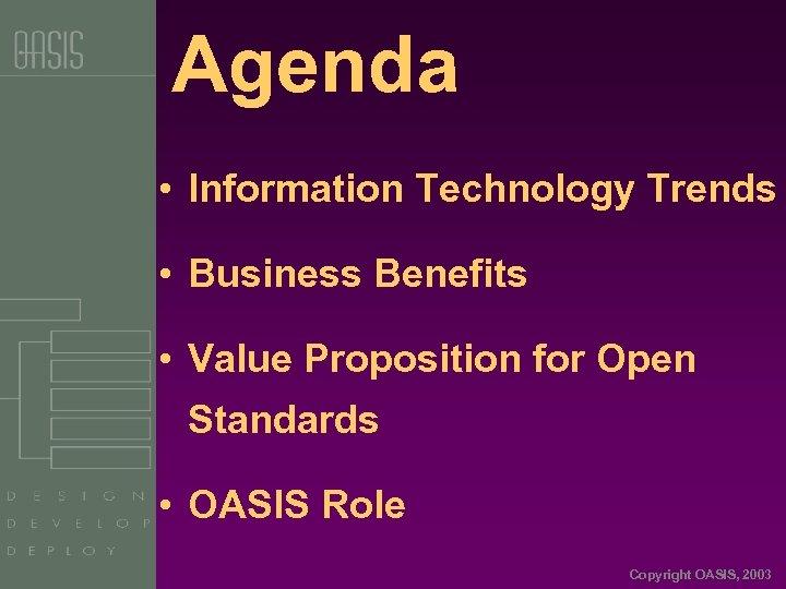 Agenda • Information Technology Trends • Business Benefits • Value Proposition for Open Standards