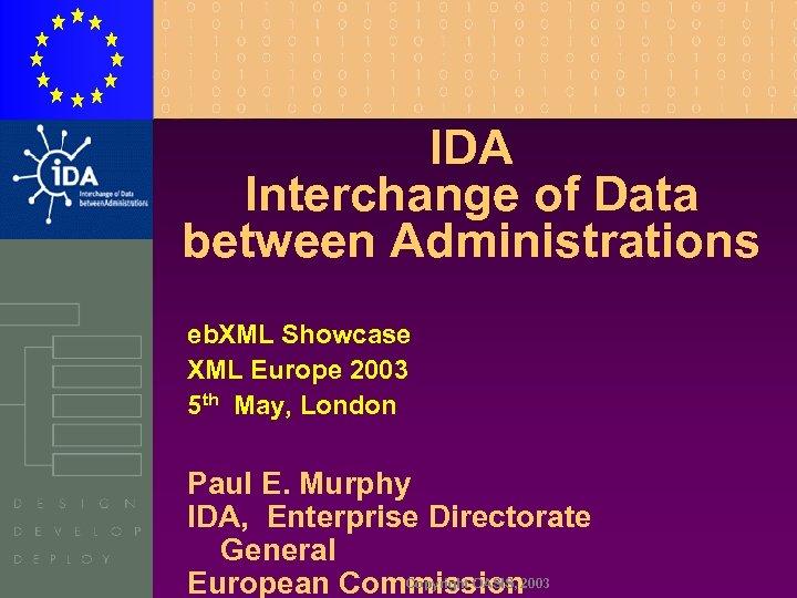 IDA Interchange of Data between Administrations eb. XML Showcase XML Europe 2003 5 th