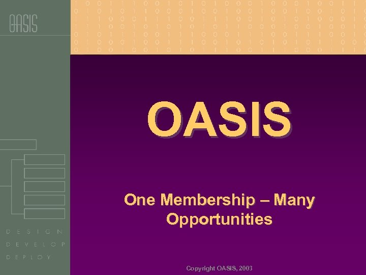 OASIS One Membership – Many Opportunities Copyright OASIS, 2003
