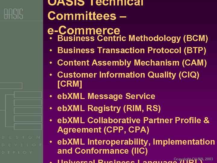 OASIS Technical Committees – e-Commerce • • Business Centric Methodology (BCM) Business Transaction Protocol