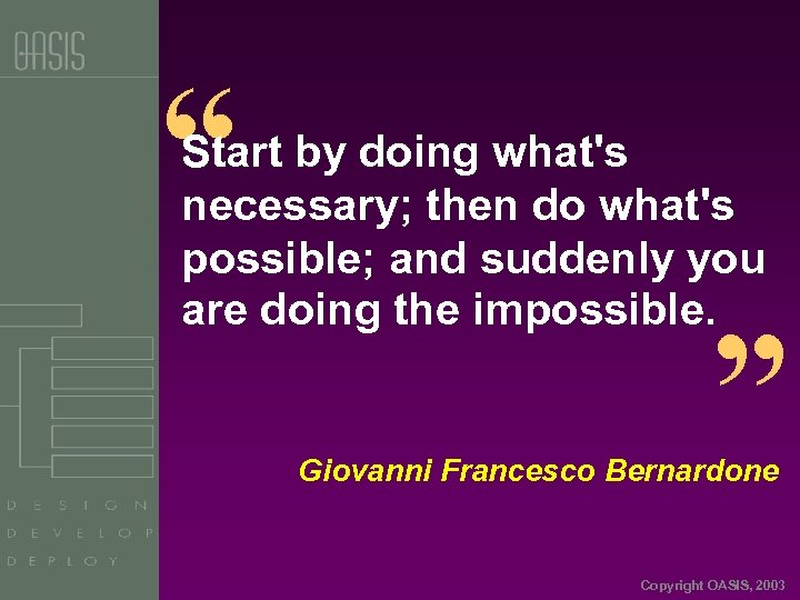 """"""" Start by doing what's necessary; then do what's possible; and suddenly you are"""