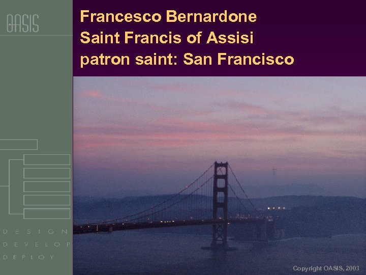 Francesco Bernardone Saint Francis of Assisi patron saint: San Francisco Copyright OASIS, 2003