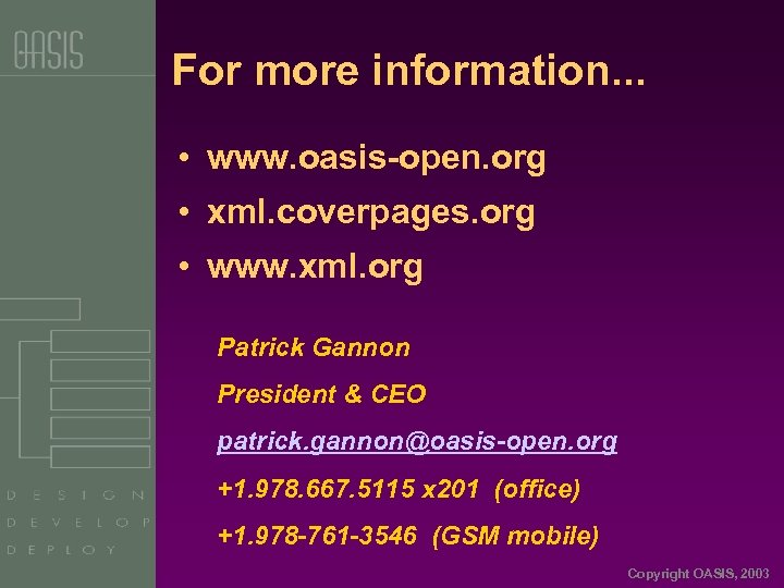 For more information. . . • www. oasis-open. org • xml. coverpages. org •