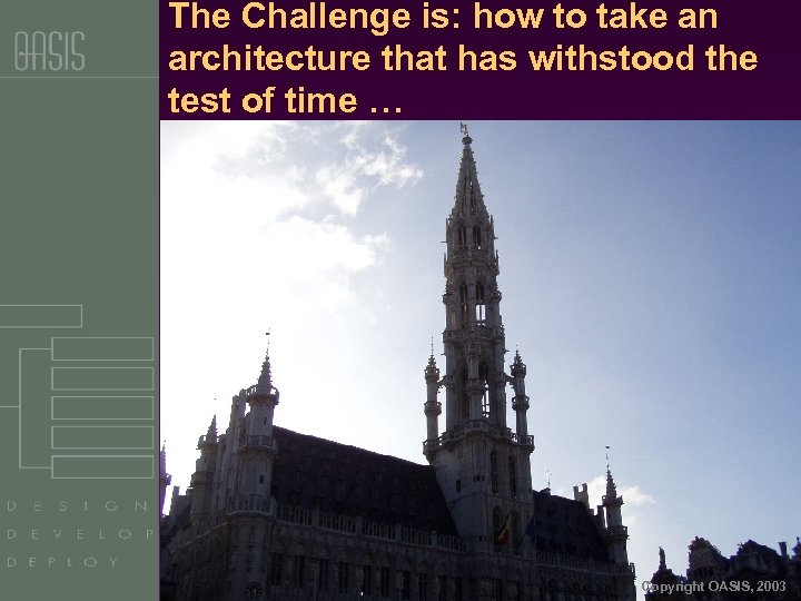 The Challenge is: how to take an architecture that has withstood the test of