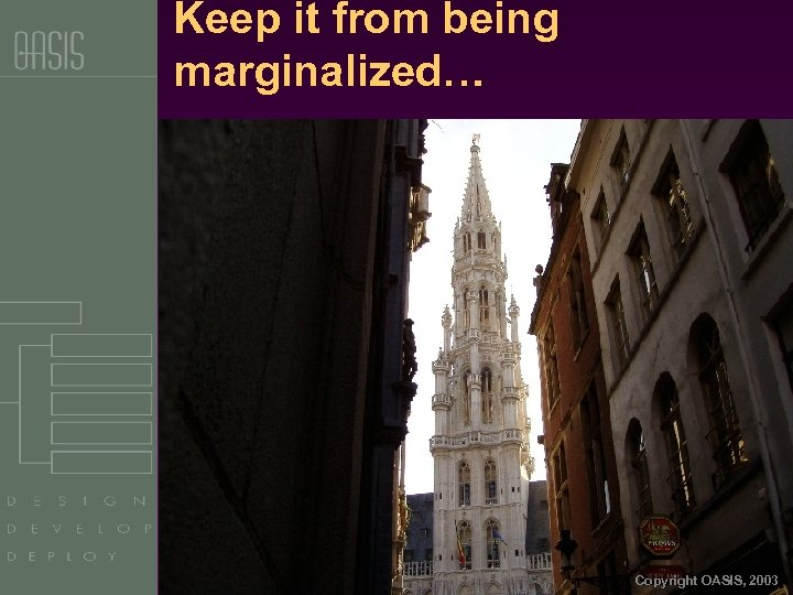 Keep it from being marginalized… Copyright OASIS, 2003